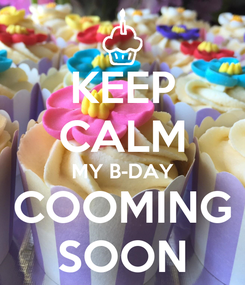 Poster: KEEP CALM MY B-DAY COOMING SOON