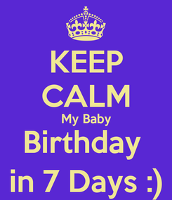 Poster: KEEP CALM My Baby Birthday  in 7 Days :)