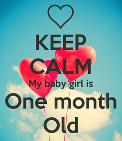 Poster: KEEP CALM My baby girl is One month Old