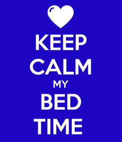 Poster: KEEP CALM MY BED TIME