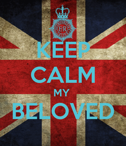 Poster: KEEP CALM MY  BELOVED