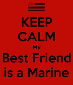 Poster: KEEP CALM My Best Friend is a Marine