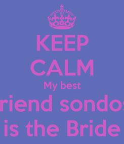 Poster: KEEP CALM My best friend sondos is the Bride