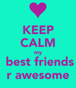 Poster: KEEP CALM my  best friends r awesome