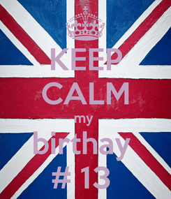 Poster: KEEP CALM my  birthay  # 13