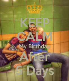Poster: KEEP CALM My Birthday After 5 Days