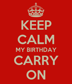 Poster: KEEP CALM MY BIRTHDAY CARRY ON