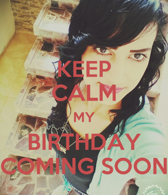 Poster: KEEP CALM MY BIRTHDAY COMING SOON