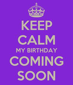 Poster: KEEP CALM MY BIRTHDAY COMING SOON