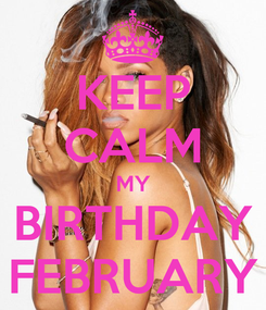 Poster: KEEP CALM MY BIRTHDAY FEBRUARY