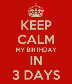 Poster: KEEP CALM MY BIRTHDAY IN 3 DAYS