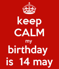 Poster: keep CALM my  birthday  is  14 may