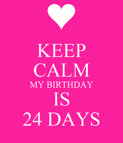 Poster: KEEP CALM MY BIRTHDAY IS 24 DAYS