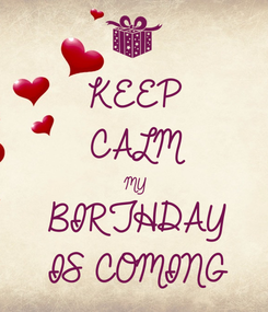 Poster: KEEP CALM MY BIRTHDAY IS COMING