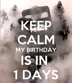 Poster: KEEP CALM MY BIRTHDAY IS IN  1 DAYS
