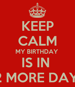 Poster: KEEP CALM MY BIRTHDAY  IS IN  12 MORE DAYS
