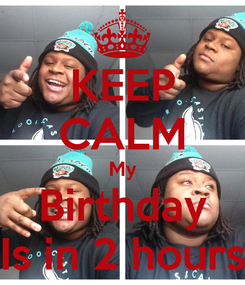 Poster: KEEP CALM My Birthday Is in 2 hours