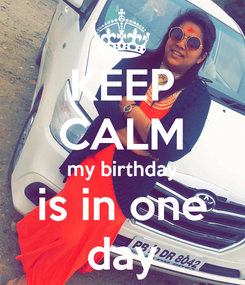 Poster: KEEP CALM my birthday is in one day
