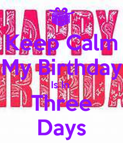 Poster: Keep Calm My Birthday Is In  Three Days