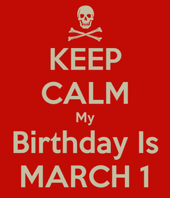 Poster: KEEP CALM My Birthday Is MARCH 1