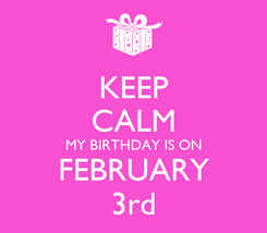 Poster: KEEP CALM MY BIRTHDAY IS ON FEBRUARY 3rd