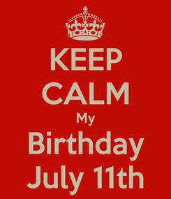 Poster: KEEP CALM My Birthday July 11th
