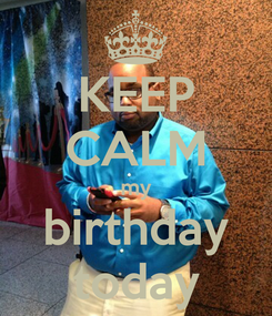 Poster: KEEP CALM my birthday today
