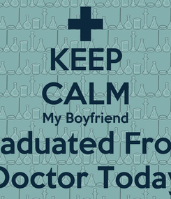 Poster: KEEP CALM My Boyfriend Graduated From  Doctor Today