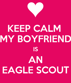Poster: KEEP CALM  MY BOYFRIEND IS AN EAGLE SCOUT
