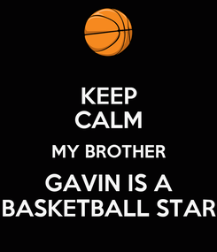 Poster: KEEP CALM MY BROTHER GAVIN IS A BASKETBALL STAR