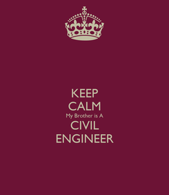Poster: KEEP CALM My Brother is A CIVIL ENGINEER