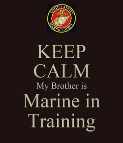 Poster: KEEP CALM My Brother is Marine in Training