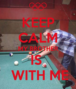 Poster: KEEP CALM MY BROTHER IS   WITH ME