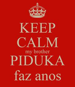 Poster: KEEP CALM my brother PIDUKA faz anos