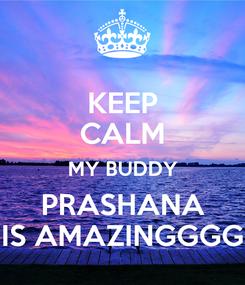 Poster: KEEP CALM MY BUDDY PRASHANA IS AMAZINGGGG