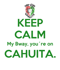 Poster: KEEP CALM My Bway, you´re on CAHUITA.