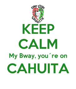 Poster: KEEP CALM My Bway, you´re on CAHUITA
