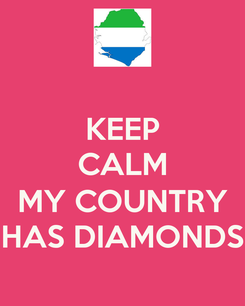 Poster: KEEP CALM  MY COUNTRY HAS DIAMONDS