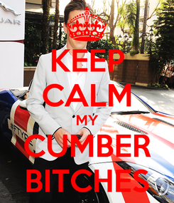 Poster: KEEP CALM MY CUMBER BITCHES