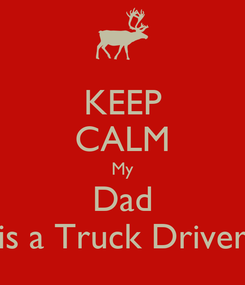 Poster: KEEP CALM My Dad is a Truck Driver