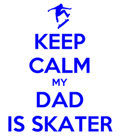 Poster: KEEP CALM MY DAD IS SKATER