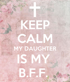 Poster: KEEP CALM MY DAUGHTER IS MY  B.F.F.