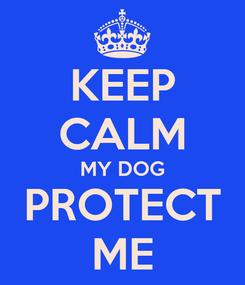 Poster: KEEP CALM MY DOG PROTECT ME