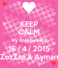 Poster: KEEP CALM My Engagement 16 / 4 / 2015 ZozZza & Ayman