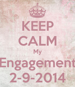 Poster: KEEP CALM My Engagement 2-9-2014