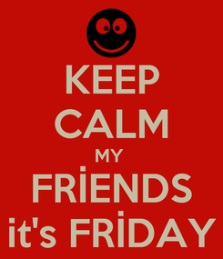 Poster: KEEP CALM MY  FRİENDS it's FRİDAY