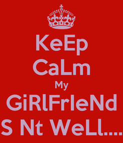 Poster: KeEp CaLm My GiRlFrIeNd S Nt WeLl....