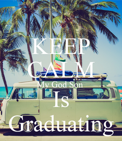 Poster: KEEP CALM My God Son  Is Graduating