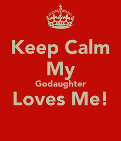 Poster: Keep Calm My Godaughter Loves Me!