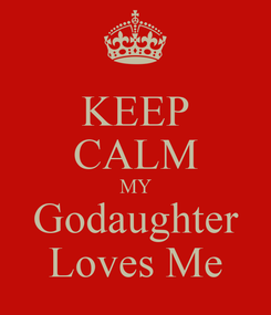 Poster: KEEP CALM MY Godaughter Loves Me